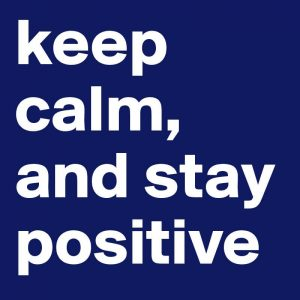 Stay Calm and Positive