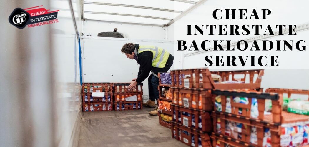 Cheap Interstate Backloading Service | The Best Customer-Driven Option For Short And Long-Distance Moving